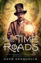 The Time Roads ebook by Beth Bernobich