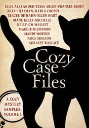 Cozy Case Files - A Cozy Mystery Sampler, Volume 1 ebook by Ellie Alexander, Tessa Arlen, Frances Brody,...