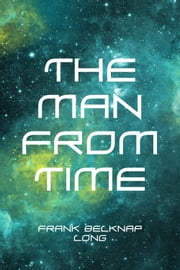 The Man from Time ebook by Frank Belknap Long