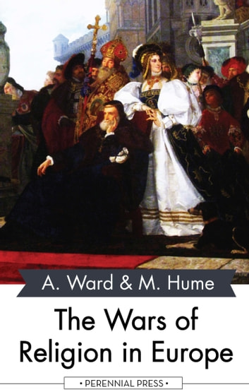 The Wars of Religion in Europe ebook by Adolphus Ward,Martin Hume