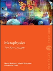 Metaphysics: The Key Concepts ebook by Nikk Effingham,Helen Beebee,Philip Goff