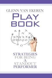 Playbook - Strategies For Being A Standout Performer ebook by Van Ekeren, Glenn