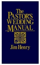 The Pastor's Wedding Manual ebook by Jim Henry