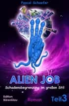 Alien Job Teil 3: Schadensbegrenzung im großen Stil - Cassiopeiapress Science Fiction/ Edition Bärenklau ebook by Pascal Schaefer