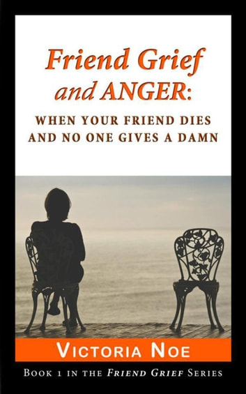 Friend Grief and Anger: When Your Friend Dies and No One Gives a Damn - Friend Grief, #1 ebook by Victoria Noe