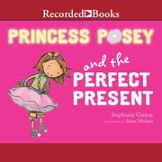 Princess Posey and the Perfect Present audiobook by Stephanie Greene