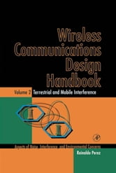 Wireless Communications Design Handbook: Terrestrial and Mobile Interference: Aspects of Noise, Interference, and Environmental Concerns ebook by Perez, Reinaldo