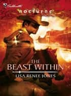 The Beast Within ebook by Lisa Renee Jones