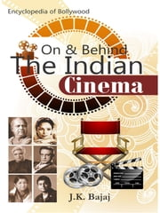 On & Behind The Indian Cinema ebook by J.K. Bajaj