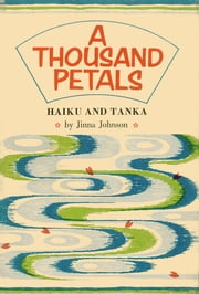 Thousand Petals - Haiku and Tanka ebook by Jinna Johnson