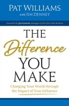 The Difference You Make - Changing Your World through the Impact of Your Influence ebook by Pat Williams, James D. Denney, Joe Girardi