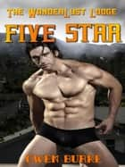 Five Star (WanderLust Lodge Gay Sex Collection) ebook by Owen Burke