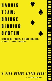 HARRIS TEAM: BRIDGE BIDDING SYSTEM for tablet devices: A COMPLETE GUIDE TO STRONG NO TRUMP, 5 CARD MAJORS, 2 OVER 1 GAME FORCING & MORE. ebook by Jonathan Harris