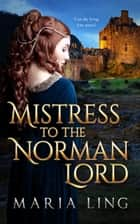 Mistress to the Norman Lord ebook by Maria Ling