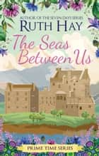 The Seas Between Us ebook by Ruth Hay