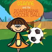Dianne and the Disappearing Soccer Ball - Children's Books and Bedtime Stories For Kids Ages 3-11 ebook by Jupiter Kids