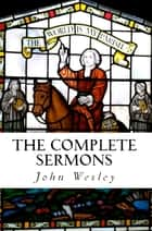 The Complete Sermons 電子書 by John Wesley