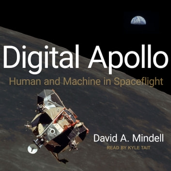 Digital Apollo - Human and Machine in Spaceflight audiobook by David A. Mindell