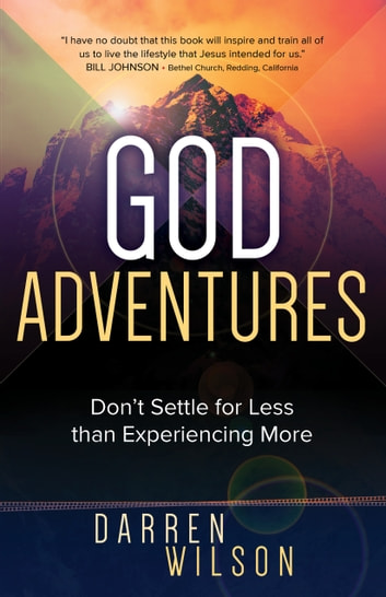 God Adventures - Don't Settle for Less than Experiencing More ebook by Darren Wilson