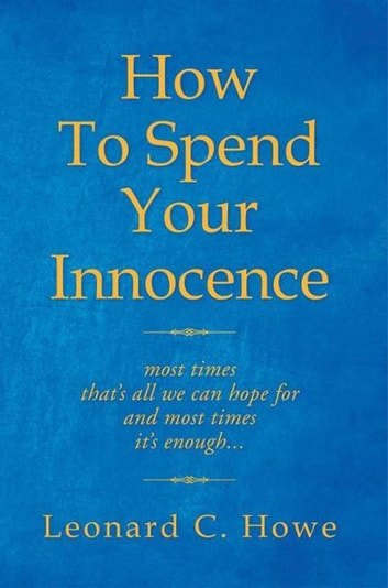 How To Spend Your Innocence ebook by Leonard C Howe