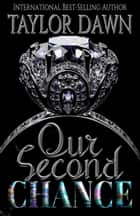 Our Second Chance - Chances Are Series, #1 ebook by Taylor Dawn