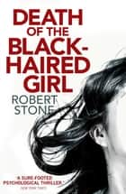 Death of the Black-Haired Girl ebook by Robert Stone