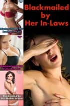 Blackmailed by Her In-Laws Bundle (Brother-In-Law, Father-In-Law, Mother-In-Law Gangbang Erotica) ebook by Lindsey Purl