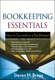 Bookkeeping Essentials - How to Succeed as a Bookkeeper ebook by Steven M. Bragg