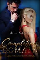 Ultimate Domain Three: Completing Domain ebook by J. L. Moore