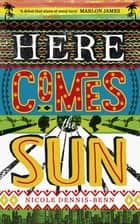 Here Comes the Sun ebook by Nicole Dennis-Benn