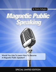 Magnetic Public Speaking ebook by Victoria Gallagher