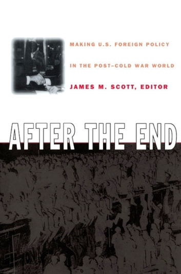 After the End - Making U.S. Foreign Policy in the Post-Cold War World ebook by A. Lane Crothers,Jerel Rosati,Stephen Twing,Christopher M. Jones