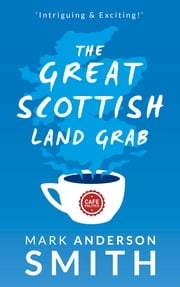The Great Scottish Land Grab - The Complete Trilogy ebook by Mark Anderson Smith