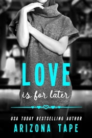 Love Is For Later ebook by Arizona Tape