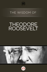 The Wisdom of Theodore Roosevelt ebook by Philosophical Library