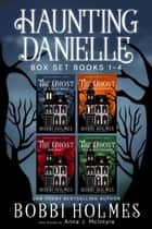Haunting Danielle - Books 1 - 4 ebook by Bobbi Holmes