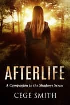 Afterlife (A Shadows Series Novella) ebook by Cege Smith