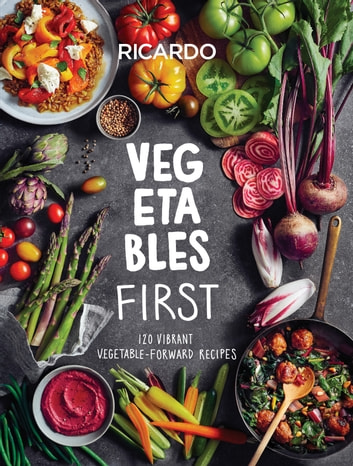 Vegetables First - 120 Vibrant Vegetable-Forward Recipes ebook by Ricardo Larrivee