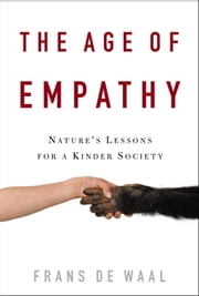 The Age of Empathy - Nature's Lessons for a Kinder Society ebook by Frans de Waal