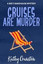 Cruises are Murder - Bee's Bakehouse Mysteries, #5 ebook by Kathy Cranston
