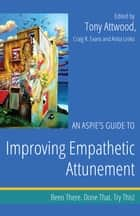An Aspie's Guide to Improving Empathetic Attunement - Been There. Done That. Try This! ebook by Craig Evans, Anita Lesko, Tony Attwood