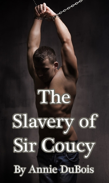 The Slavery of Sir Coucy - Gay Medieval Erotica ebook by Annie DuBois