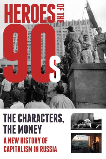 Heroes of the 90s: People and Money. The Modern History of Russian Capitalism ebook by Valeria Bashkirova,Vladislav Dorofeev,Alexander Solovev