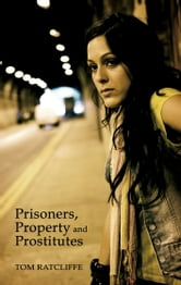 Prisoners, Property and Prostitutes - and other things beginning with 'P' ebook by Tom Ratcliffe