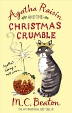 Agatha Raisin and the Christmas Crumble ebook by M.C. Beaton