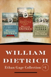 William Dietrich's Ethan Gage Collection #1 - Books 1-3: Napoleon's Pyramids, The Rosetta Key, and The Dakota Cipher ebook by William Dietrich