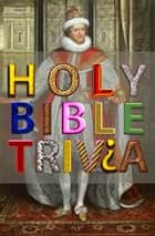 Holy Bible Trivia ebook by Authorized KJV,Better Bible Bureau