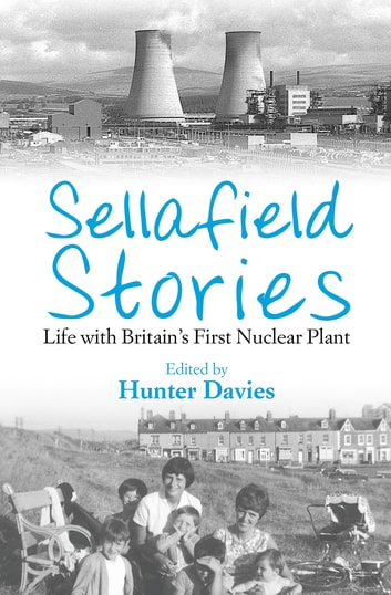 Sellafield Stories - Life In Britain's First Nuclear Plant ebook by Hunter Davies
