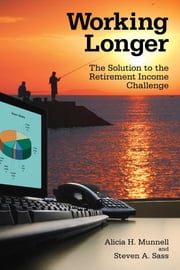 Working Longer - The Solution to the Retirement Income Challenge ebook by Alicia H. Munnell,Steven A. Sass
