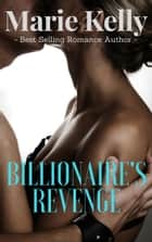 Billionaire's Revenge ebook by Marie Kelly
